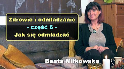 Zdrowie i odmładzanie, cz. 6 - Jak się odmładzać - Beata Miłkowska