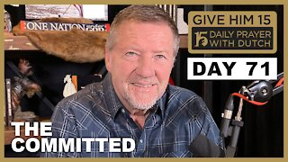 The Committed | Give Him 15 Daily Prayer with Dutch Day 71