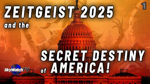 ZEITGEIST 2025 AND THE SECRET DESTINY OF AMERICA REVEALED!