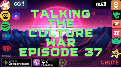 Talking The Culture War Episode 37