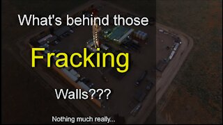 What's going on behind those Fracking walls?