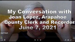 Conversation with Colorado Arapahoe County Clerk and Recorder 6,8,2021