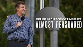 Belief in an Age of Unbelief - Almost Persuaded