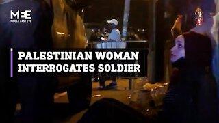Palestinian woman interrogates Israeli soldier in powerful video