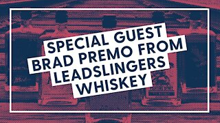 Special Guest Brad Premo from Leadslingers Whiskey