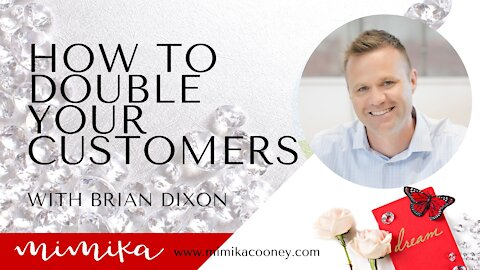 How to Double your Customers with Brian Dixon