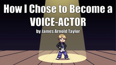 How I Chose to Become a Voice-Actor by James Arnold Taylor