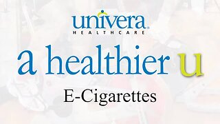 A Healthier U: Univera Healthcare on e-cigarettes