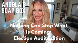 Nothing Can Stop What Is Coming: Election Audits Edition