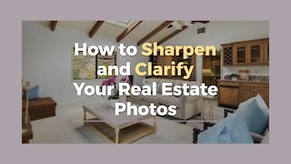 How to Sharpen and Clarify Your Real Estate Photos