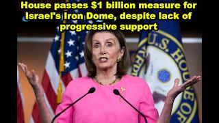 House passes $1 billion measure for Israel's Iron Dome, despite lack of progressive support -JTN Now