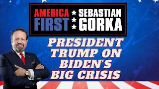 President Trump on Biden's big crisis. Sebastian Gorka on AMERICA First