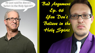 Bad Arguments Ep 46 You Don't Believe In The Holy Spirit
