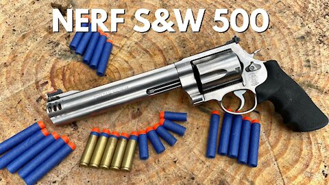 NERF DARTS OUT OF A REAL S&W 500 MAGNUM!