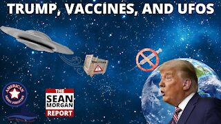 Trump, Vaccines, and UFOs