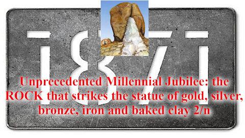 Unprecedented Millennial Jubilee: the ROCK that strikes the statue 2/n
