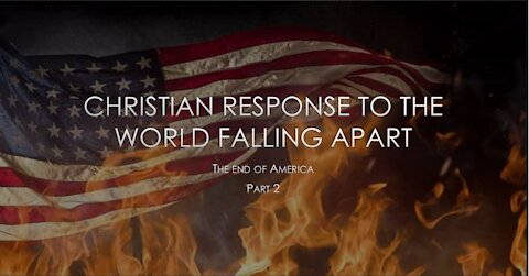 A Christian Response to the World Falling Apart part 2 The End of America