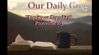 003 Equity vs. Equality (Proverbs 1:3) Our Daily Greg