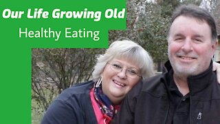 Our Life Growing Old/ Healthy Eating