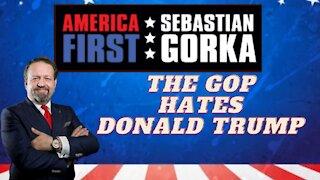 The GOP hates Donald Trump. Sebastian Gorka on AMERICA First