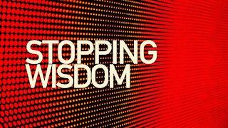 Stopping Wisdom