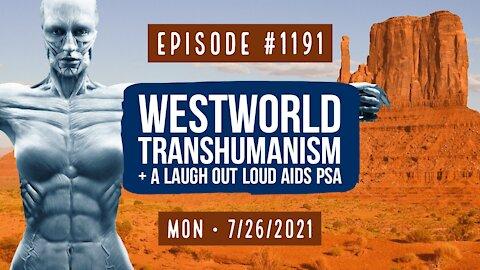 #1191 WestWorld, Transhumanism, & A Laugh Out Loud AIDs PSA