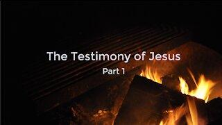 The Testimony of Jesus Part 1