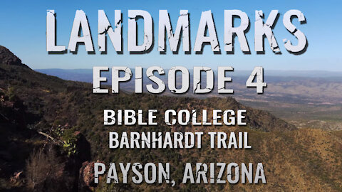 Landmarks Episode 4: Bible College (Season 1) | Barnhardt Trail Payson, Arizona | Bruce Mejia