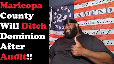 Maricopa County Will Ditch Dominion After Audit!!