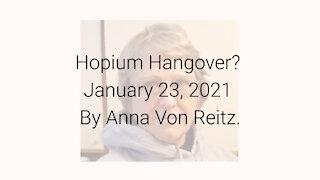 Hopium Hangover? January 23, 2021 By Anna Von Reitz