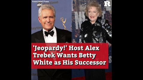 'Jeopardy!' Host Alex Trebek Wants Betty White as His Successor