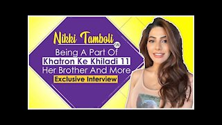 Nikki Tamboli On Being A Part Of Khatron Ke Khiladi 11, Her Brother & More   Exclusive Interview