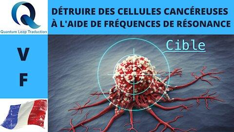 DÉTRUIRE DES CELLULES CANCÉREUSES À L'AIDE DE FRÉQUENCES DE RÉSONANCE   Anthony Holland  