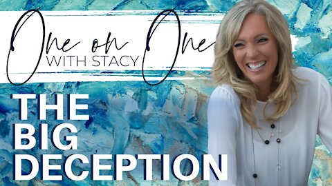 The Big Deception   One On On With Stacy