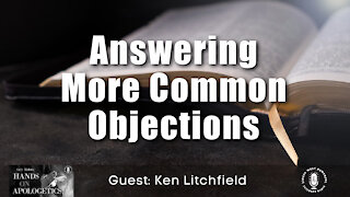 30 Jun 21, Hands on Apologetics: Answering More Common Objections