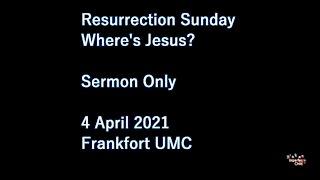 Where's Jesus? Frankfort UMC Ohio, 4 April 2021