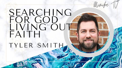 Searching for God Living out Faith with Tyler Smith