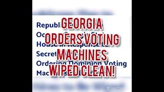GEORGIA ORDERS VOTING MACHINES WIPED CLEAN