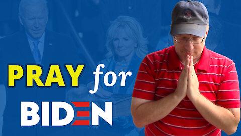 We must PRAY for President Joe Biden