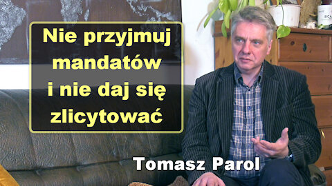 Nie przyjmuj mandatów i nie daj się zlicytować - Tomasz Parol