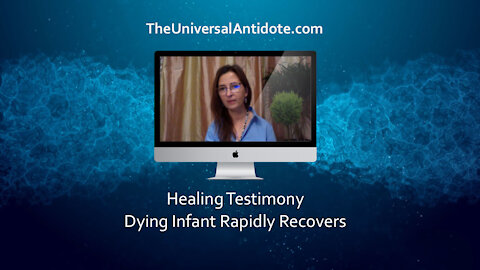 Dying infant rapidly recovers with The Universal Antidote. His mother tells the story.