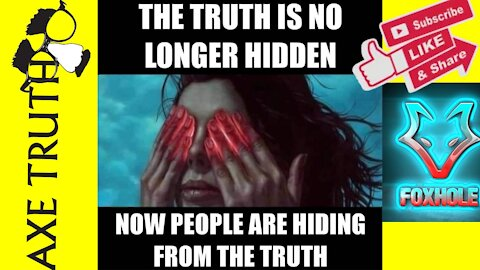 The Truth Is No longer hidden, People are hiding from the Truth