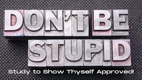 The Bible on: Morons, Fools, Stupid People, & Ignorant Blockheads: Study to Show Thyself Approved #3
