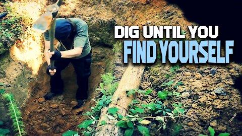 Dig until you find yourself