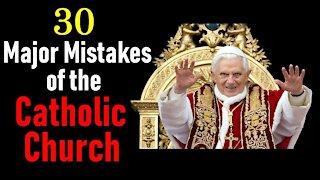 30 Major Mistakes Made By The Roman Catholic Church
