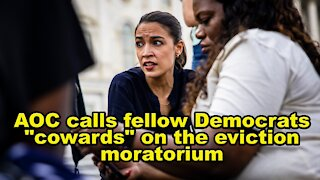 """AOC calls fellow Democrats """"cowards"""" on the eviction moratorium - Just the News Now"""