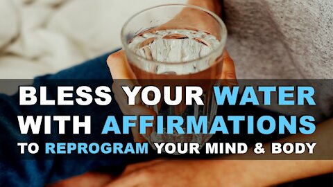 Bless Your Water With Affirmations To Reprogram Your Mind & Body