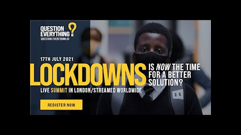 Question Everything Lockdowns Summit (July, 2021)