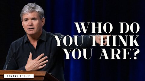 Who Do You Think You Are? (Romans 2:1-11)