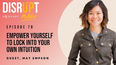 Disrupt Now Podcast Episode 78, Empower Yourself to Lock Into Your Own Intuition